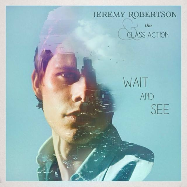 """The artwork for Jeremy Robertson & the Class Action's """"Wait & See"""" EP. (FILE)"""